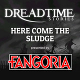 "Dreadtime Stories: ""Here Come the Sludge"" 00089"